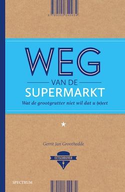 Weg van de supermarkt Gerrit Jan Groothedde