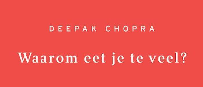 Deepak Chopra Waarom eet je te veel