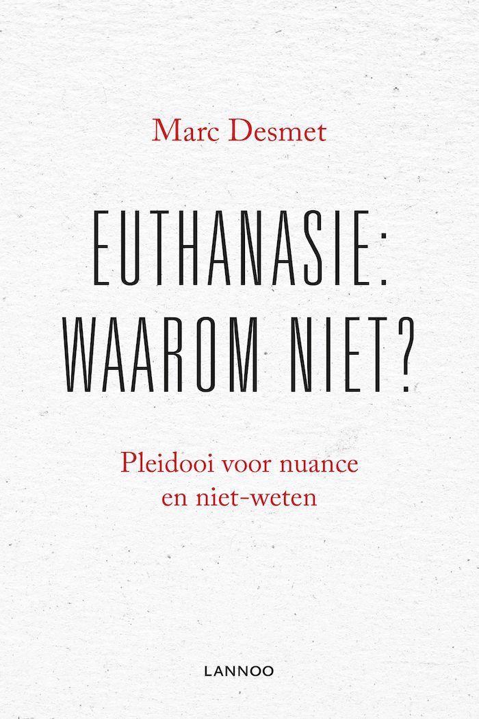 Euthanasie, waarom niet, Marc Desmet